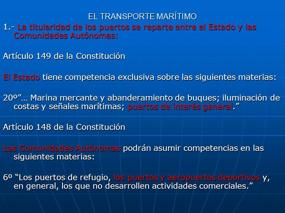 EL TRANSPORTE MARÍTIMO 1.- La titularidad de los puertos se reparte entre el Estado y las Comunidades Autónomas: Artículo 149 de la Constitución El Es