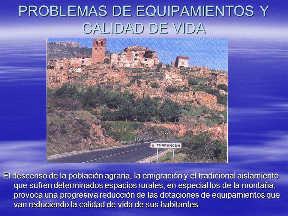 PROBLEMAS DE EQUIPAMIENTOS Y CALIDAD DE VIDA El descenso de la población agraria, la emigración y el tradicional aislamiento que sufren determinados e