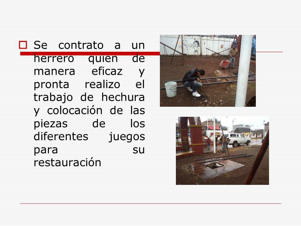 Se contrato a un herrero quien de manera eficaz y pronta realizo el trabajo de hechura y colocación de las piezas de los diferentes juegos para su res