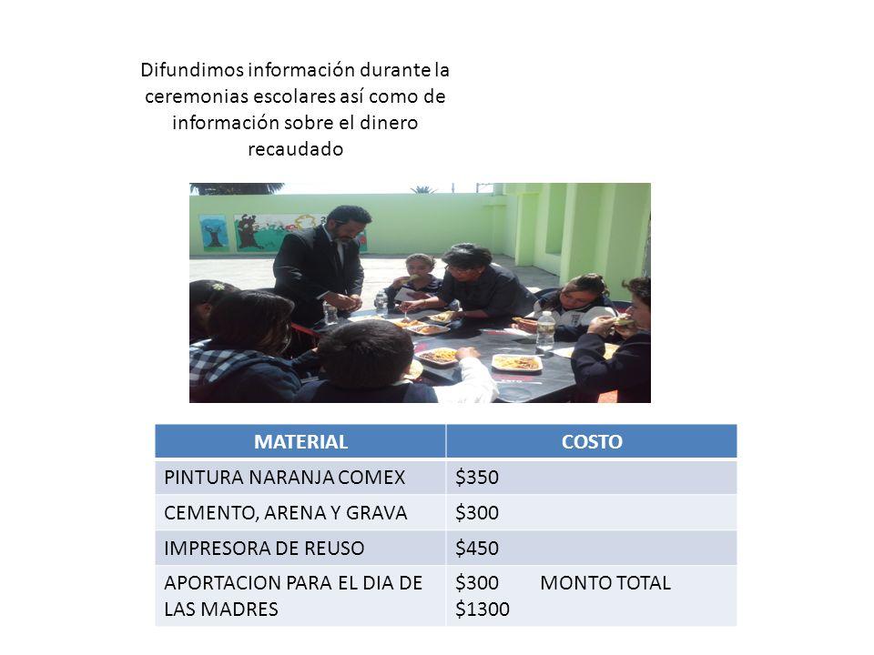 Difundimos información durante la ceremonias escolares así como de información sobre el dinero recaudado MATERIALCOSTO PINTURA NARANJA COMEX$350 CEMEN