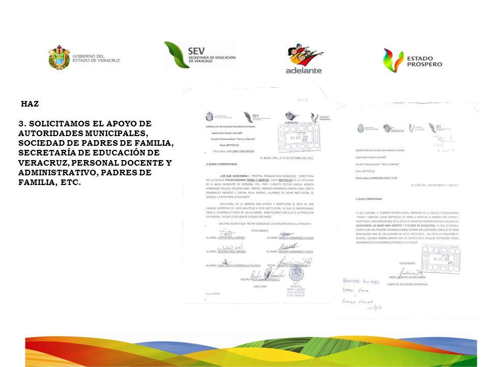 HAZ 3. SOLICITAMOS EL APOYO DE AUTORIDADES MUNICIPALES, SOCIEDAD DE PADRES DE FAMILIA, SECRETARÍA DE EDUCACIÓN DE VERACRUZ, PERSONAL DOCENTE Y ADMINIS