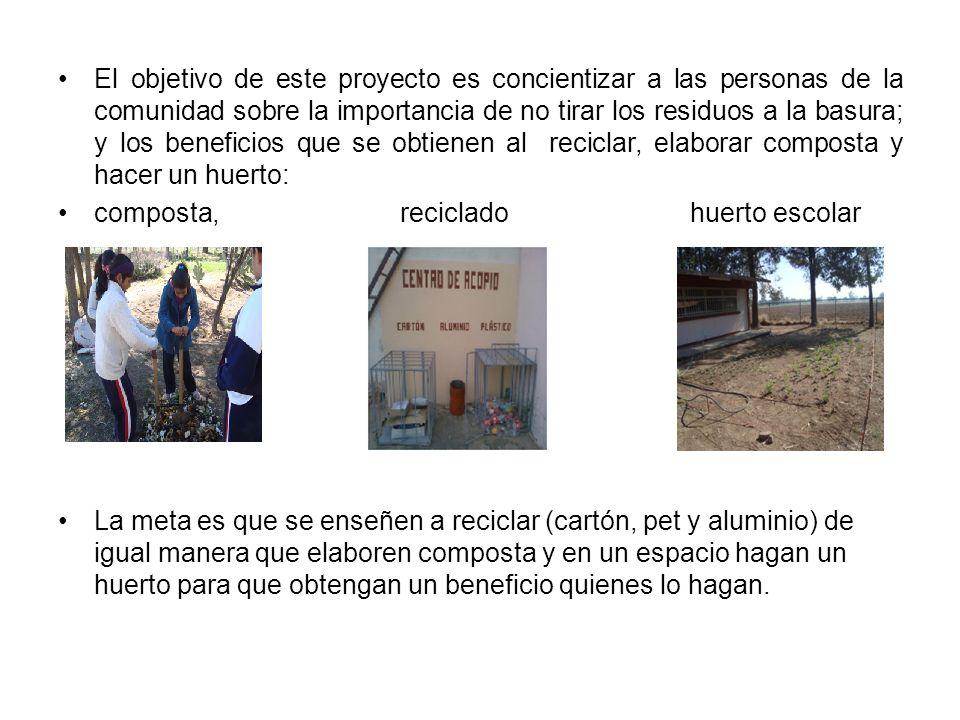 El objetivo de este proyecto es concientizar a las personas de la comunidad sobre la importancia de no tirar los residuos a la basura; y los beneficio