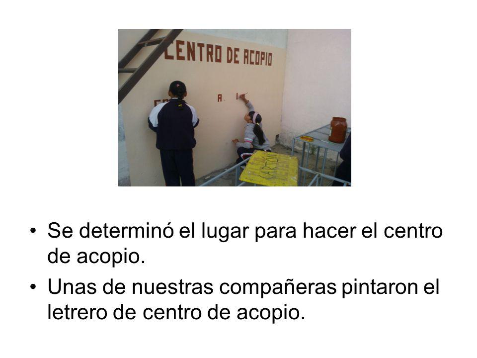 Se determinó el lugar para hacer el centro de acopio. Unas de nuestras compañeras pintaron el letrero de centro de acopio.