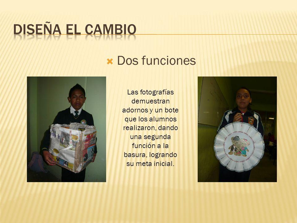 Dos funciones Las fotografías demuestran adornos y un bote que los alumnos realizaron, dando una segunda función a la basura, logrando su meta inicial