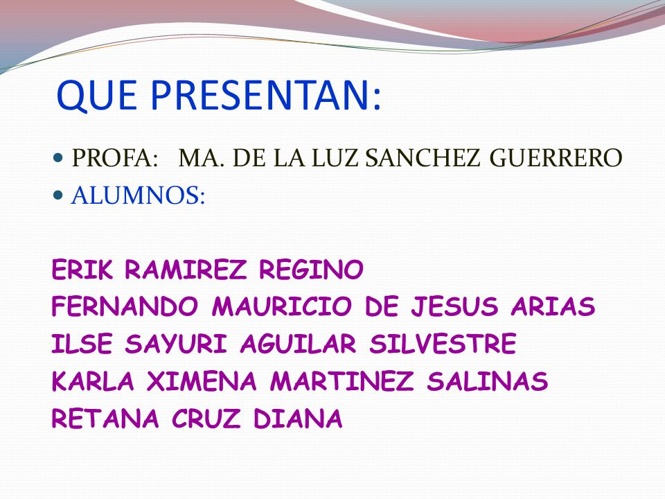 QUE PRESENTAN: PROFA: MA. DE LA LUZ SANCHEZ GUERRERO ALUMNOS: ERIK RAMIREZ REGINO FERNANDO MAURICIO DE JESUS ARIAS ILSE SAYURI AGUILAR SILVESTRE KARLA