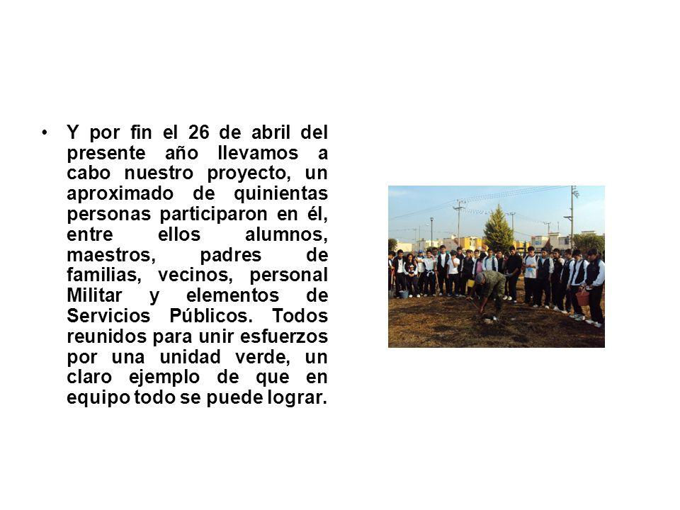 Y por fin el 26 de abril del presente año llevamos a cabo nuestro proyecto, un aproximado de quinientas personas participaron en él, entre ellos alumn