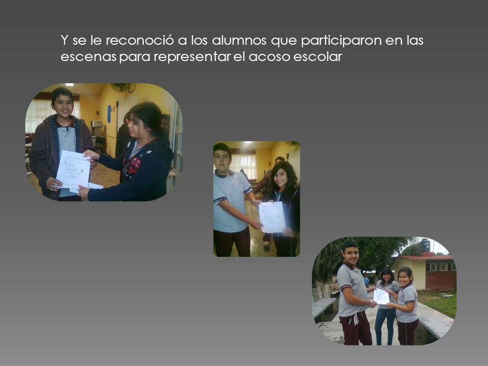 Y se le reconoció a los alumnos que participaron en las escenas para representar el acoso escolar