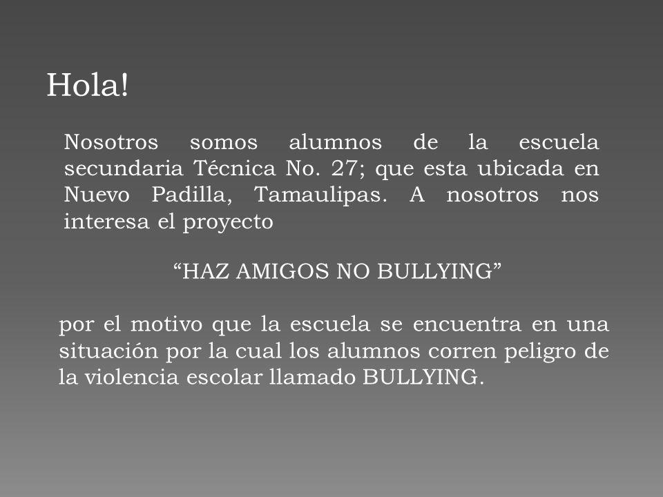 Hola! Nosotros somos alumnos de la escuela secundaria Técnica No. 27; que esta ubicada en Nuevo Padilla, Tamaulipas. A nosotros nos interesa el proyec