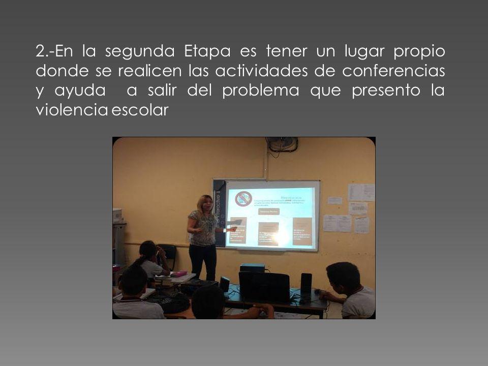 2.-En la segunda Etapa es tener un lugar propio donde se realicen las actividades de conferencias y ayuda a salir del problema que presento la violenc