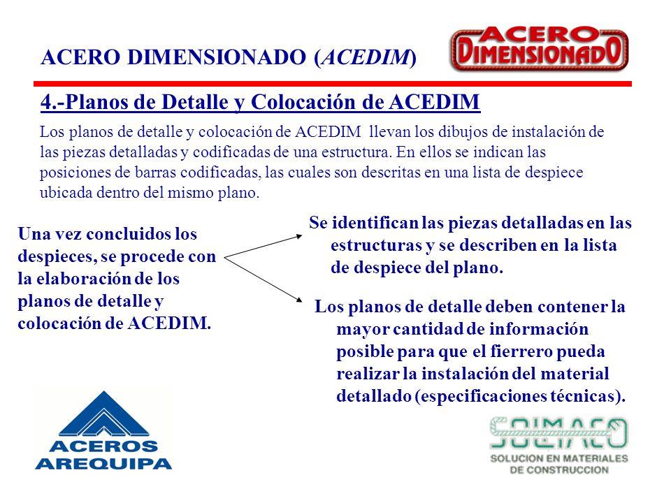 ACERO DIMENSIONADO (ACEDIM) 4.-Planos de Detalle y Colocación de ACEDIM Los planos de detalle deben contener la mayor cantidad de información posible para que el fierrero pueda realizar la instalación del material detallado (especificaciones técnicas).