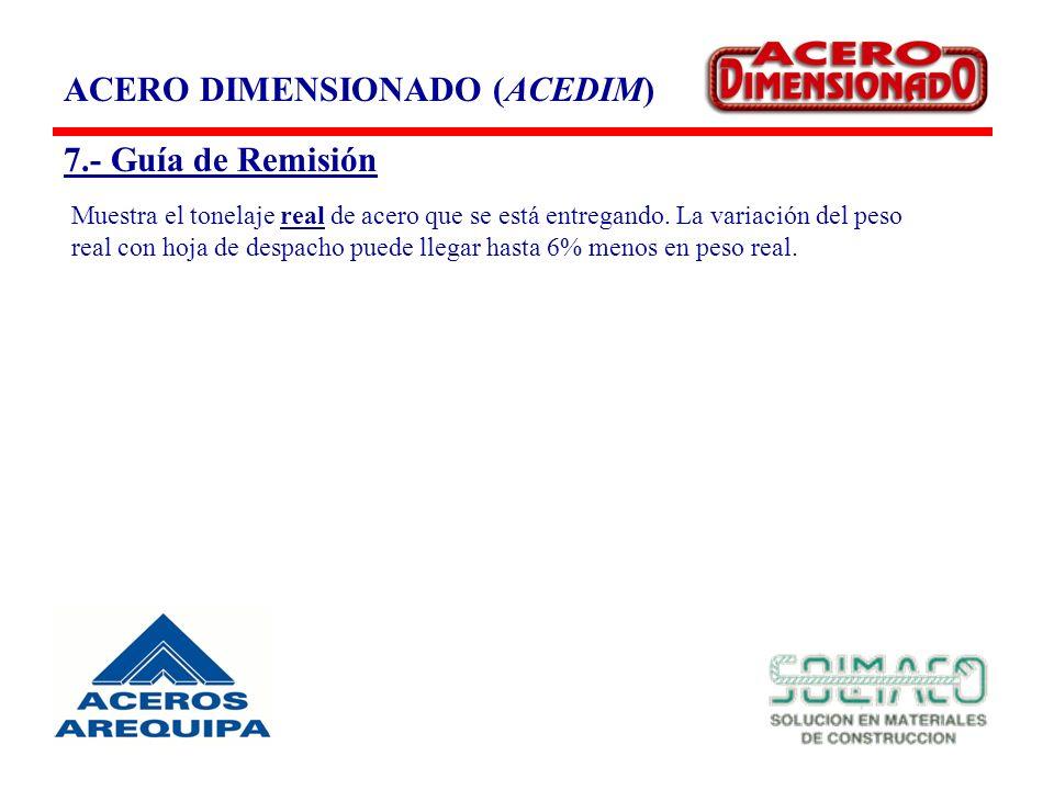 ACERO DIMENSIONADO (ACEDIM) 7.- Guía de Remisión Muestra el tonelaje real de acero que se está entregando.
