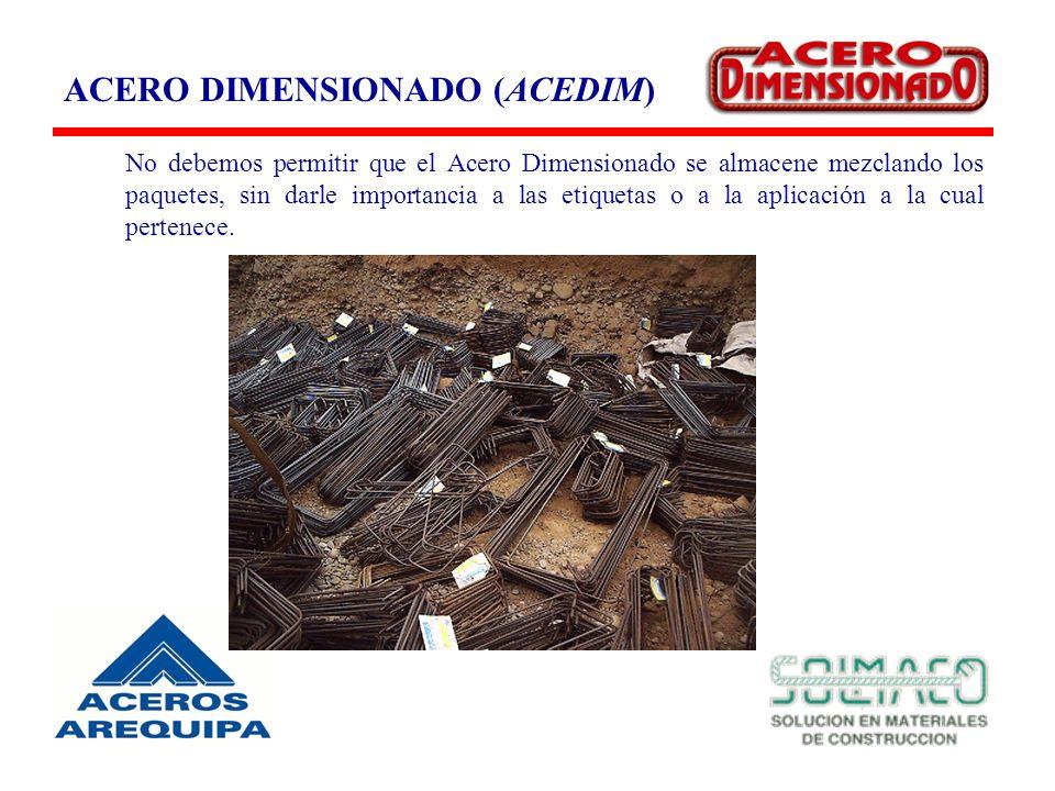 ACERO DIMENSIONADO (ACEDIM) No debemos permitir que el Acero Dimensionado se almacene mezclando los paquetes, sin darle importancia a las etiquetas o a la aplicación a la cual pertenece.
