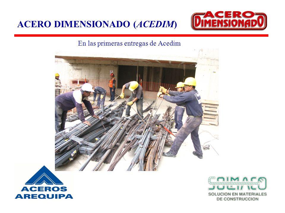 ACERO DIMENSIONADO (ACEDIM) En las primeras entregas de Acedim