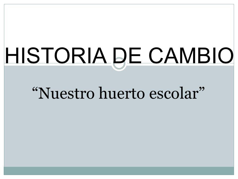 HISTORIA DE CAMBIO Nuestro huerto escolar
