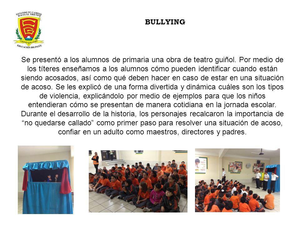 BULLYING Se presentó a los alumnos de primaria una obra de teatro guiñol. Por medio de los títeres enseñamos a los alumnos cómo pueden identificar cua