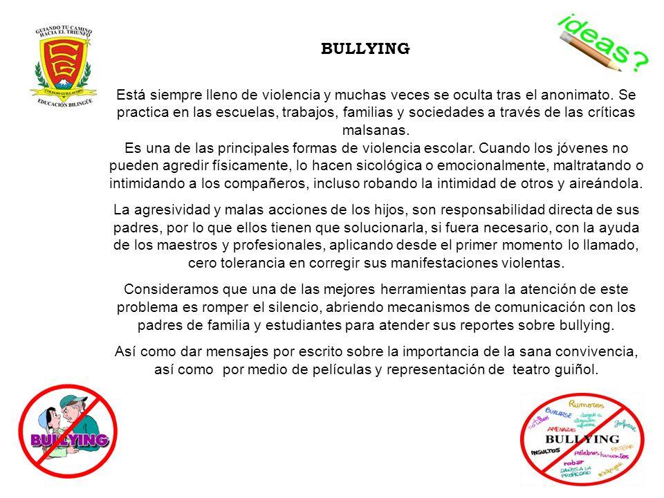 BULLYING Está siempre lleno de violencia y muchas veces se oculta tras el anonimato. Se practica en las escuelas, trabajos, familias y sociedades a tr