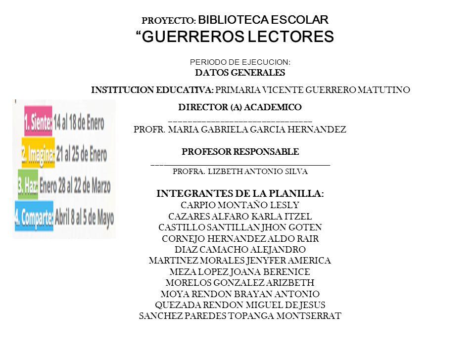 PROYECTO: BIBLIOTECA ESCOLAR GUERREROS LECTORES PERIODO DE EJECUCION: DATOS GENERALES INSTITUCION EDUCATIVA: PRIMARIA VICENTE GUERRERO MATUTINO DIRECT