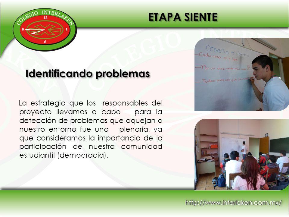 Identificando problemas La estrategia que los responsables del proyecto llevamos a cabo para la detección de problemas que aquejan a nuestro entorno f