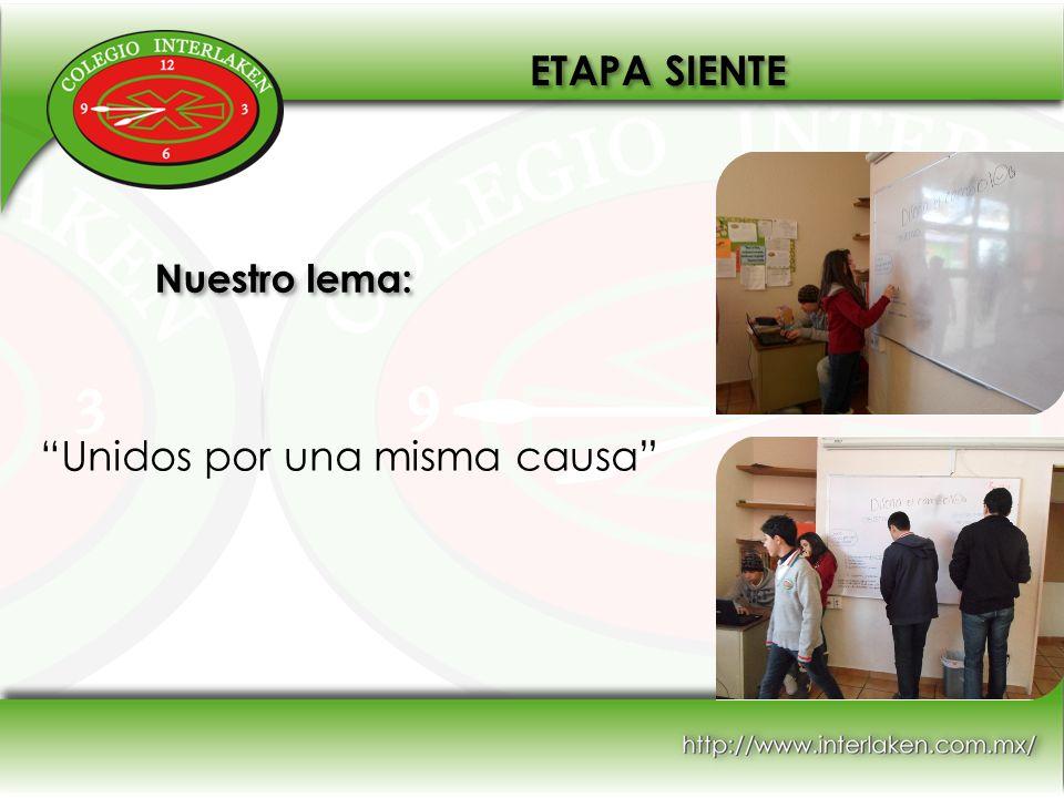 Nuestro lema: Unidos por una misma causa ETAPA SIENTE