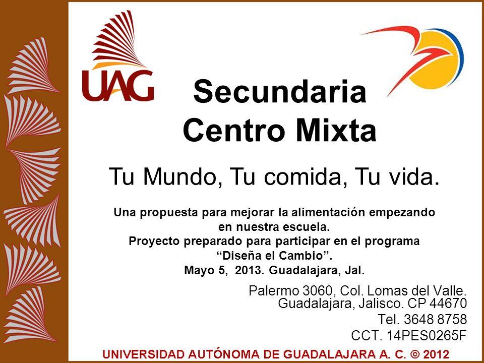 Secundaria Centro Mixta Palermo 3060, Col. Lomas del Valle. Guadalajara, Jalisco. CP 44670 Tel. 3648 8758 CCT. 14PES0265F Tu Mundo, Tu comida, Tu vida