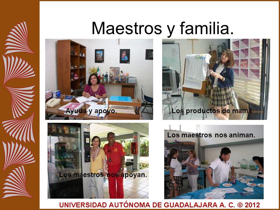 Maestros y familia. Ayuda y apoyo. Los maestros nos animan. Los productos de mamá Los maestros nos apoyan.