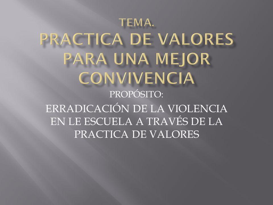 Erradicar la violencia a través de acciones donde se fomenten los valores como: Promoción de valores en ceremonias de días lunes (honores a la bandera).