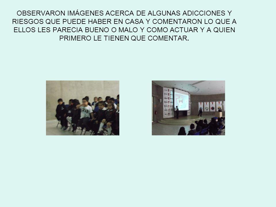 OBSERVARON IMÁGENES ACERCA DE ALGUNAS ADICCIONES Y RIESGOS QUE PUEDE HABER EN CASA Y COMENTARON LO QUE A ELLOS LES PARECIA BUENO O MALO Y COMO ACTUAR