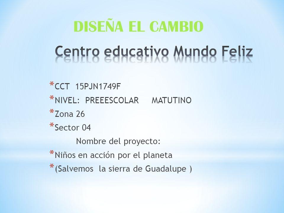 PROYECTO: SALVEMOS LA SIERRA DE GUADALUPE COORDINADORA: Profa.: Miryam Olvera Hernández