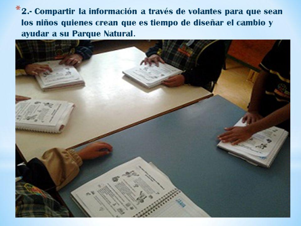 * 2.- Compartir la información a través de volantes para que sean los niños quienes crean que es tiempo de diseñar el cambio y ayudar a su Parque Natu