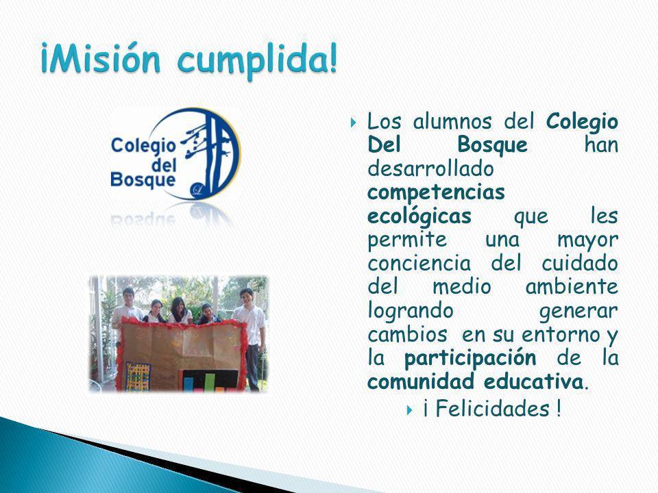 Los alumnos del Colegio Del Bosque han desarrollado competencias ecológicas que les permite una mayor conciencia del cuidado del medio ambiente logrando generar cambios en su entorno y la participación de la comunidad educativa.
