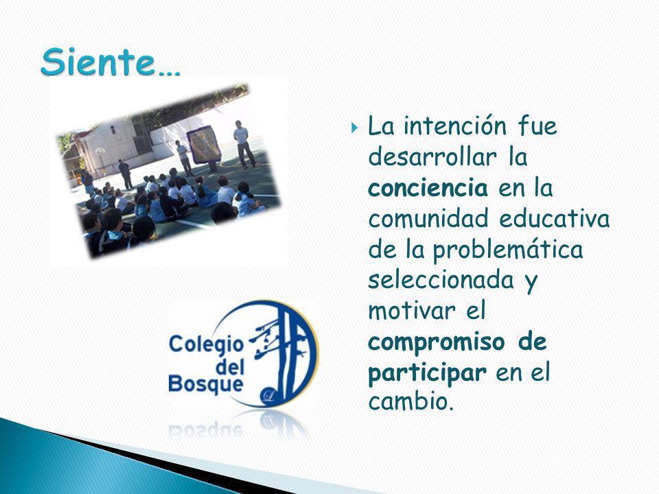 La intención fue desarrollar la conciencia en la comunidad educativa de la problemática seleccionada y motivar el compromiso de participar en el cambio.