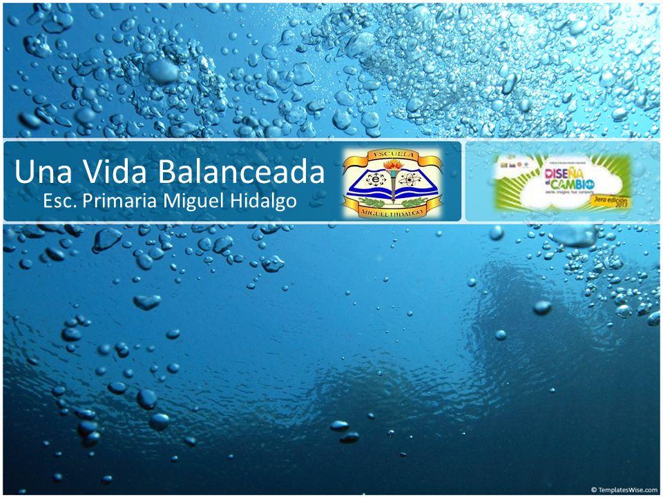 Una Vida Balanceada Esc. Primaria Miguel Hidalgo