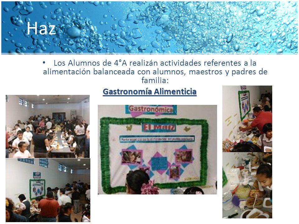 Haz Los Alumnos de 4°A realizán actividades referentes a la alimentación balanceada con alumnos, maestros y padres de familia: Gastronomía Alimenticia