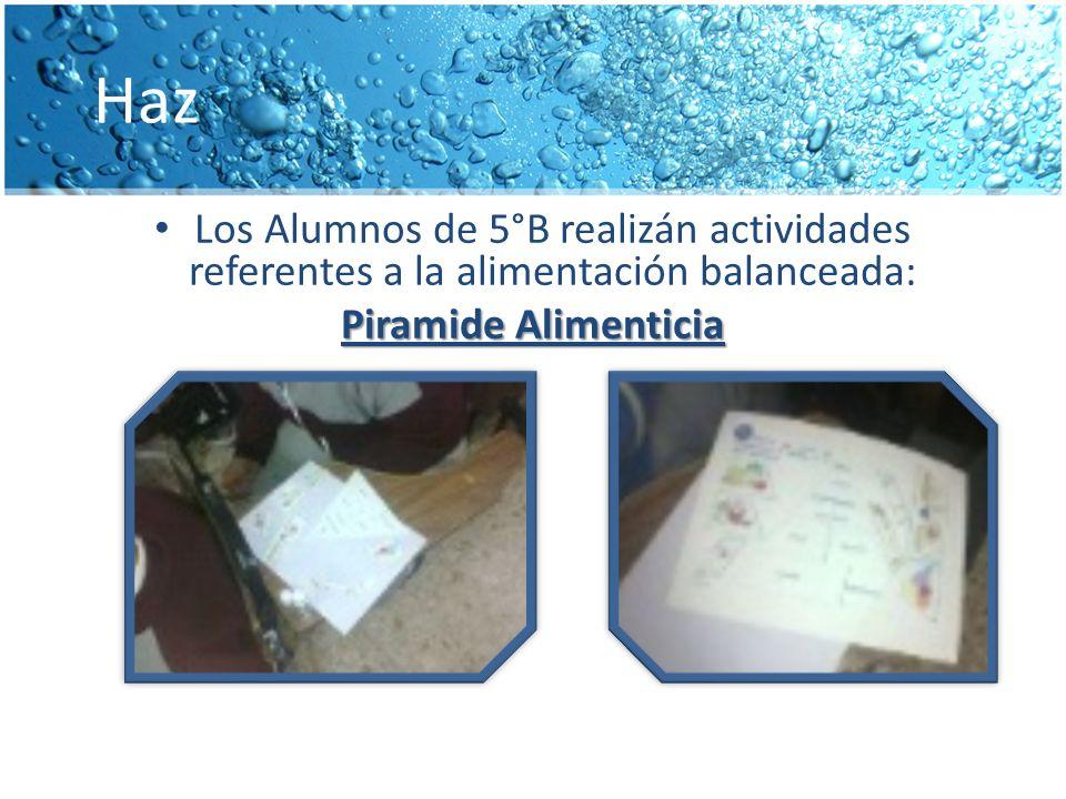 Haz Los Alumnos de 5°B realizán actividades referentes a la alimentación balanceada: Piramide Alimenticia