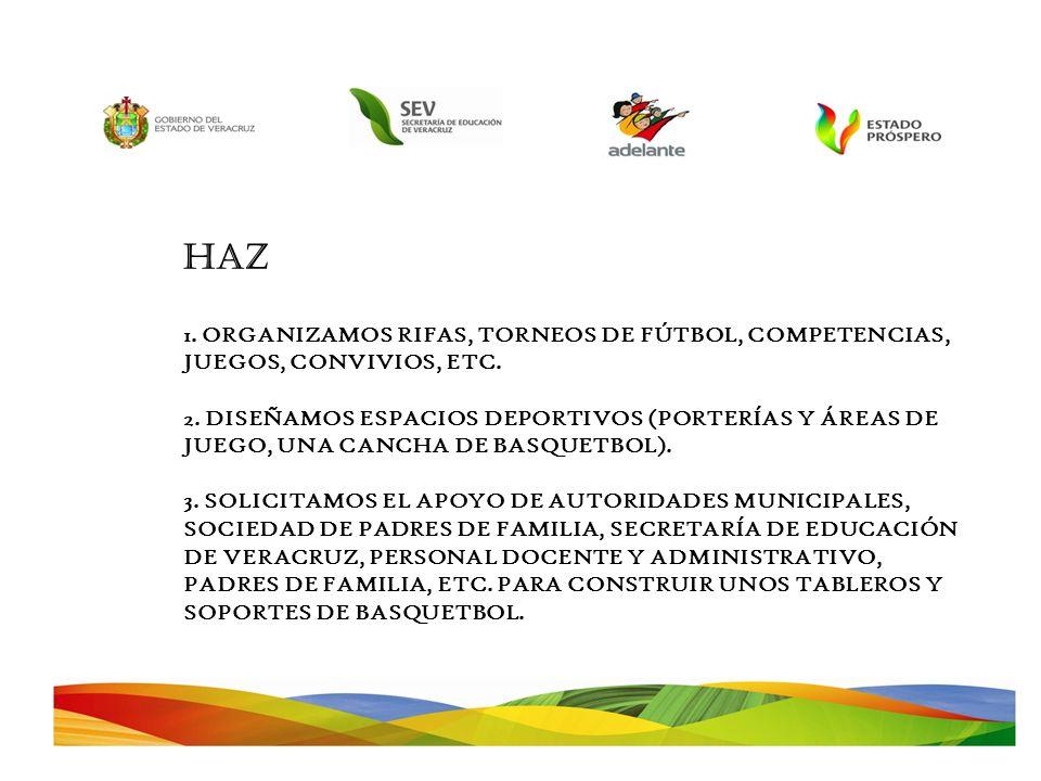 HAZ 1. ORGANIZAMOS RIFAS, TORNEOS DE FÚTBOL, COMPETENCIAS, JUEGOS, CONVIVIOS, ETC. 2. DISEÑAMOS ESPACIOS DEPORTIVOS (PORTERÍAS Y ÁREAS DE JUEGO, UNA C