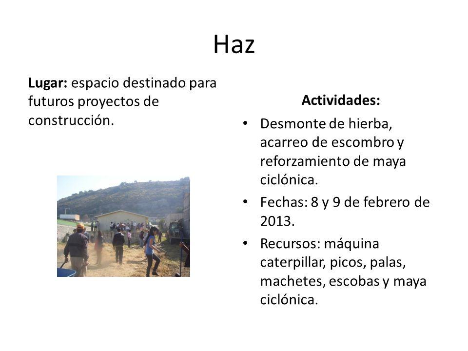Haz Lugar: espacio destinado para futuros proyectos de construcción. Actividades: Desmonte de hierba, acarreo de escombro y reforzamiento de maya cicl