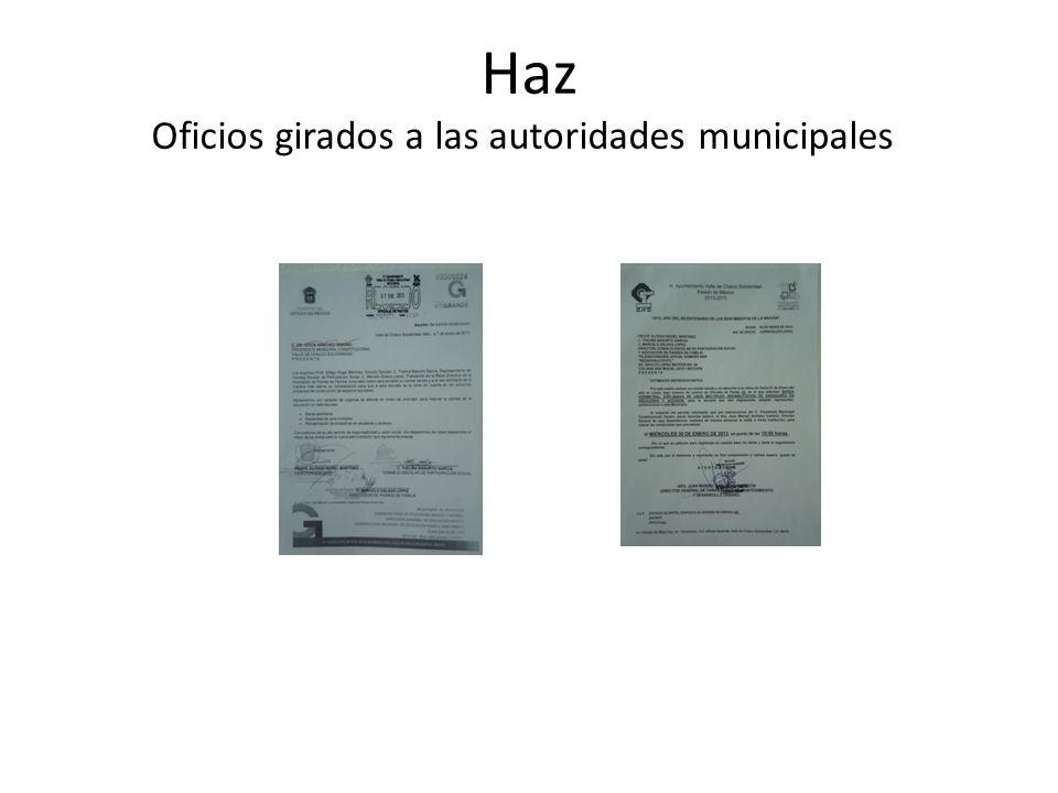 Haz Oficios girados a las autoridades municipales
