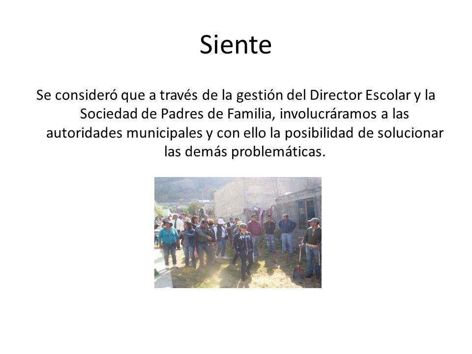 Siente Se consideró que a través de la gestión del Director Escolar y la Sociedad de Padres de Familia, involucráramos a las autoridades municipales y