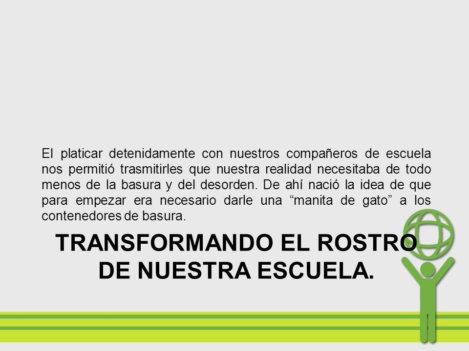 TRANSFORMANDO EL ROSTRO DE NUESTRA ESCUELA.