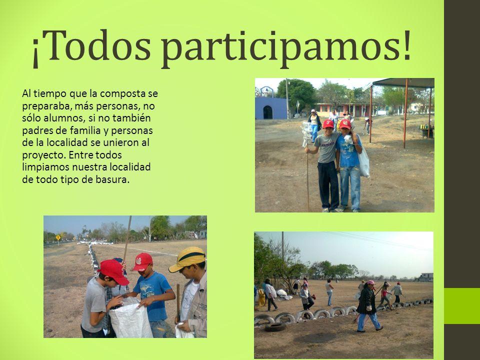 ¡Todos participamos! Al tiempo que la composta se preparaba, más personas, no sólo alumnos, si no también padres de familia y personas de la localidad