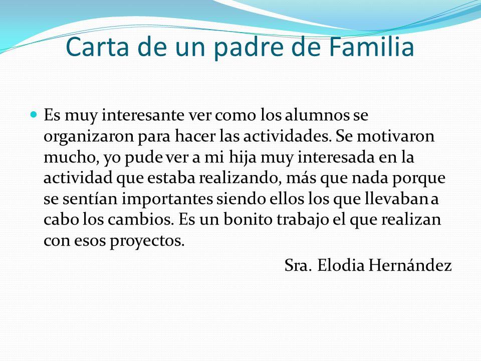 Carta de un padre de Familia Es muy interesante ver como los alumnos se organizaron para hacer las actividades. Se motivaron mucho, yo pude ver a mi h