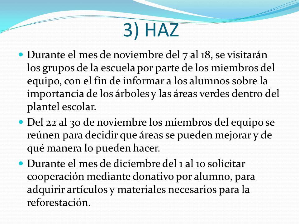 3) HAZ Durante el mes de noviembre del 7 al 18, se visitarán los grupos de la escuela por parte de los miembros del equipo, con el fin de informar a l