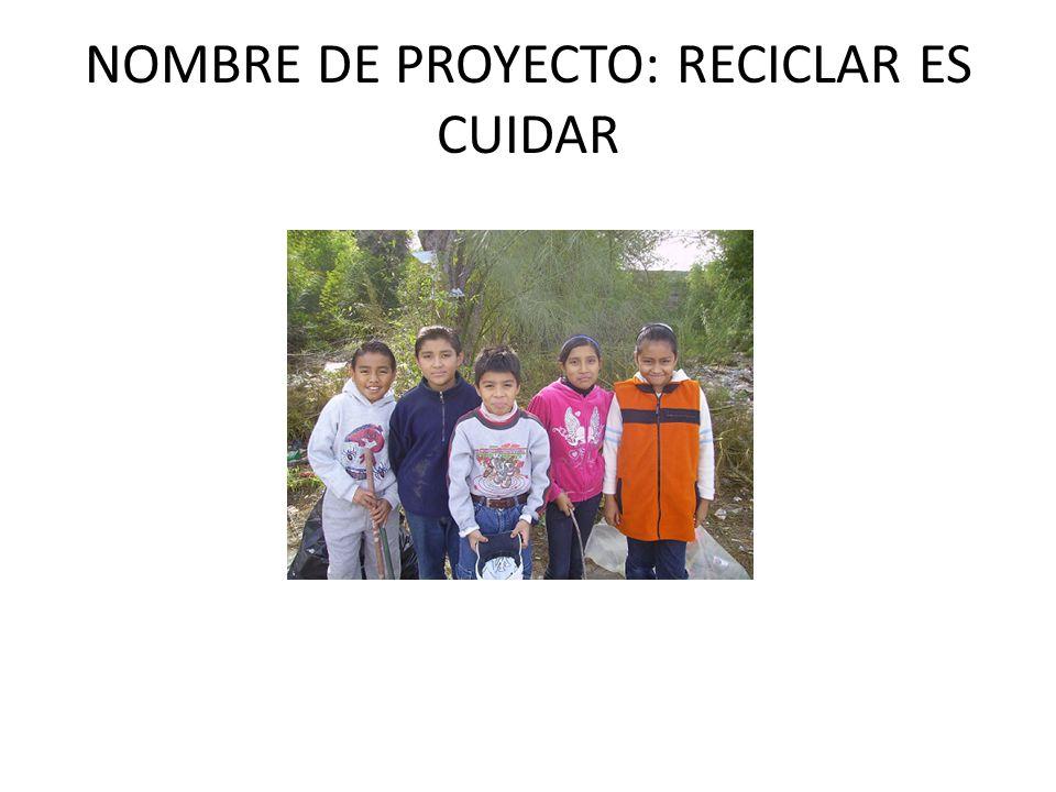 NOMBRE DE PROYECTO: RECICLAR ES CUIDAR