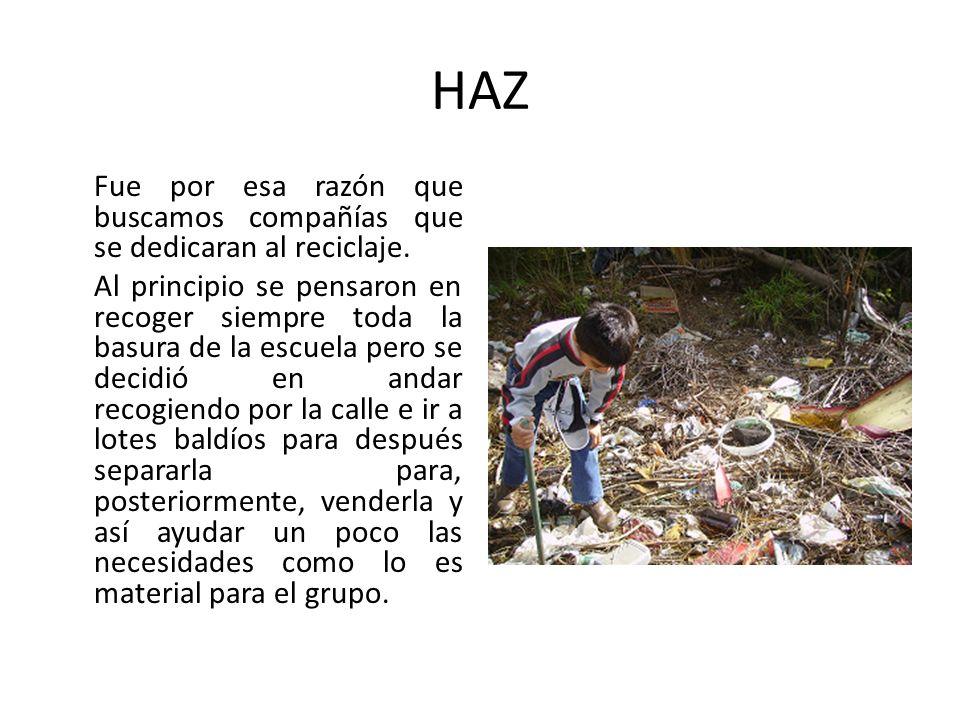 HAZ Fue por esa razón que buscamos compañías que se dedicaran al reciclaje. Al principio se pensaron en recoger siempre toda la basura de la escuela p