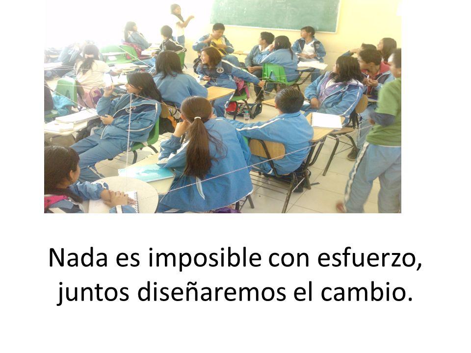 Nada es imposible con esfuerzo, juntos diseñaremos el cambio.
