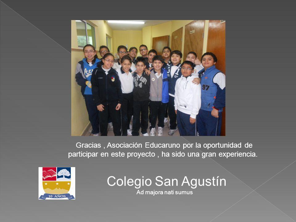 Colegio San Agustín Ad majora nati sumus Gracias, Asociación Educaruno por la oportunidad de participar en este proyecto, ha sido una gran experiencia