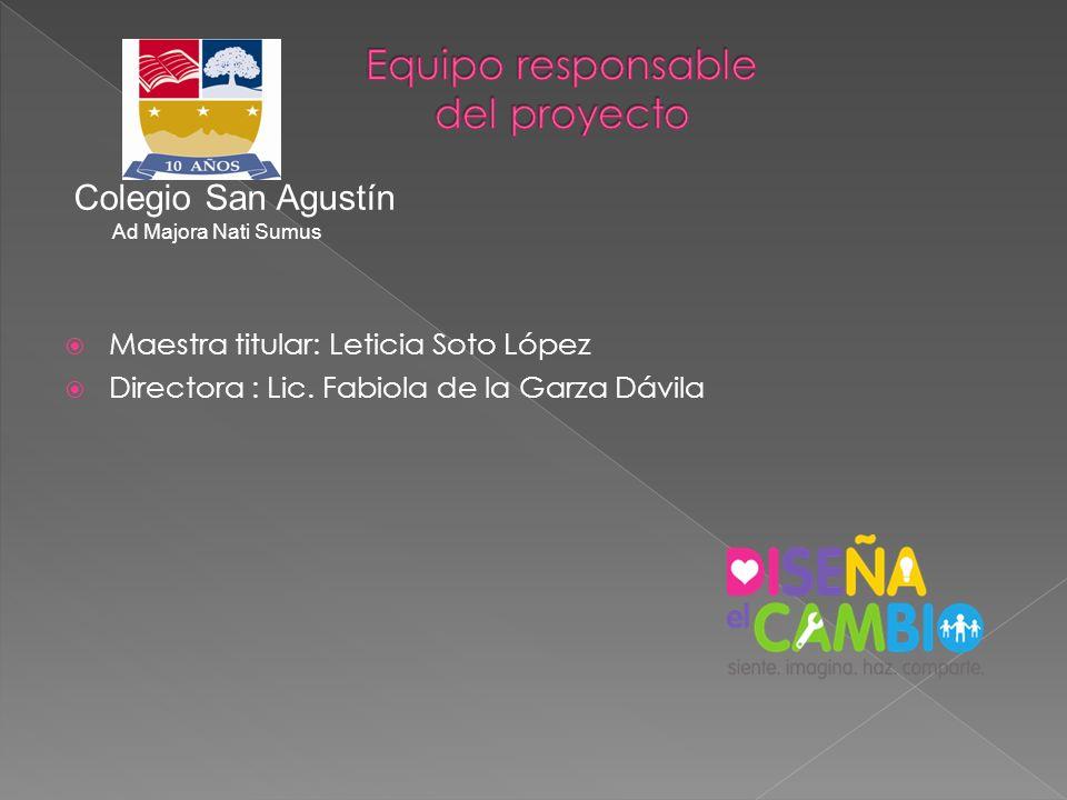 Maestra titular: Leticia Soto López Directora : Lic. Fabiola de la Garza Dávila Colegio San Agustín Ad Majora Nati Sumus