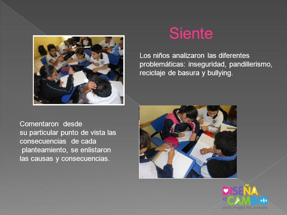 Siente Los niños analizaron las diferentes problemáticas: inseguridad, pandillerismo, reciclaje de basura y bullying. Comentaron desde su particular p