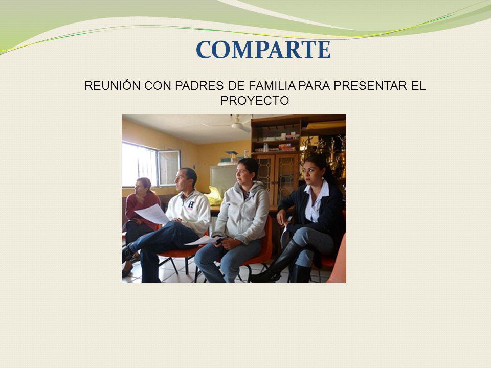 COMPARTE REUNIÓN CON PADRES DE FAMILIA PARA PRESENTAR EL PROYECTO
