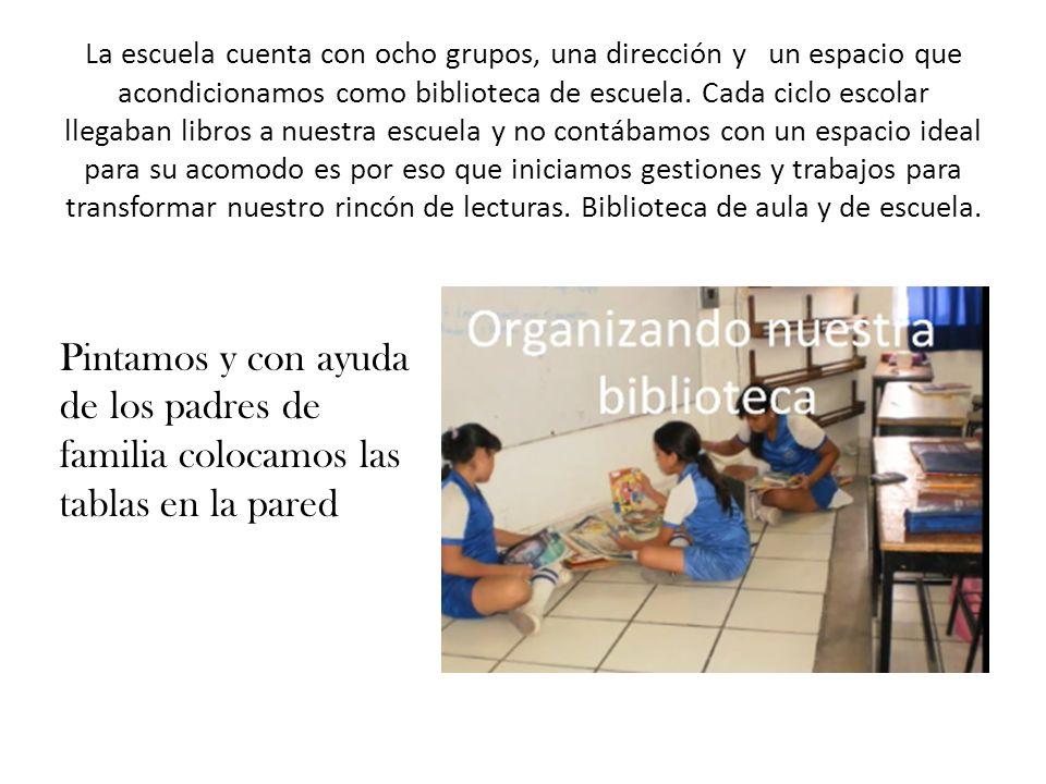 La escuela cuenta con ocho grupos, una dirección y un espacio que acondicionamos como biblioteca de escuela. Cada ciclo escolar llegaban libros a nues
